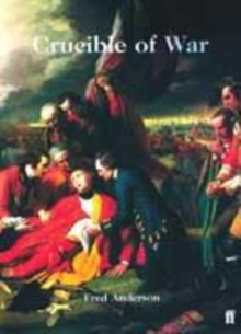 Image for Crucible of war  : the Seven Years' War and the fate of the empire in British North America, 1754-1766