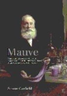 Image for Mauve  : how one man invented a colour that changed the world
