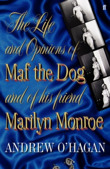 Image for The life and opinions of Maf the dog, and of his friend Marilyn Monroe