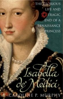 Image for Isabella de' Medici  : the glorious life and tragic end of a Renaissance princess