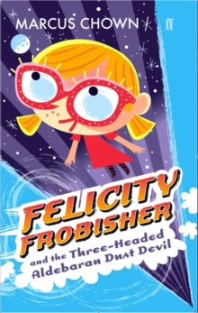 Image for Felicity Frobisher and the Three-Headed Aldebaran Dust Devil