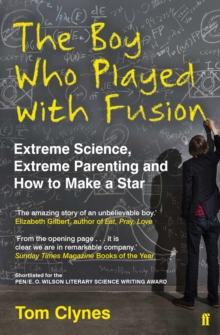 Image for The boy who played with fusion  : extreme science, extreme parenting, and how to make a star