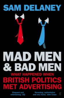 Image for Mad men & bad men  : what happened when British politics met advertising