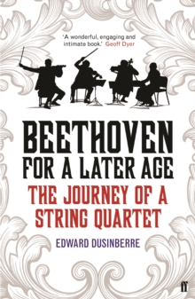 Image for Beethoven for a later age  : the journey of a string quartet