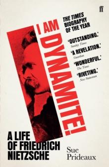Image for I am dynamite!  : a life of Friedrich Nietzsche