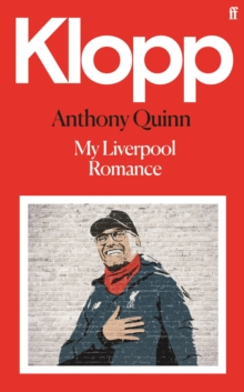 Klopp  : a Liverpool romance - Quinn, Anthony  (Film Critic/Book reviewer)