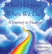 Image for What Happens When We Die? : A Journey to Heaven