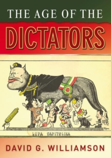 Image for The age of the dictators  : a study of the European dictatorships, 1918-53
