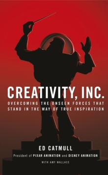 Creativity, Inc  : overcoming the unseen forces that stand in the way of true inspiration - Catmull, Ed (President of Pixar and Disney Animation)