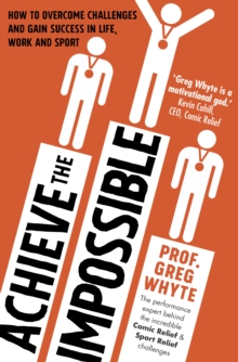 Image for Achieve the impossible  : how to overcome challenges and gain success in life, work and sport