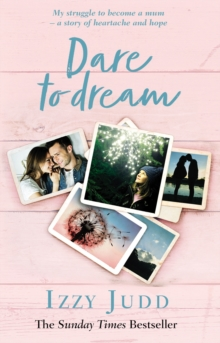 Image for Dare to dream  : my struggle to become a mum - a story of heartache and hope