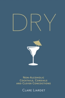 Image for Dry  : non-alcoholic cocktails, cordials and clever concoctions
