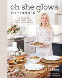 Image for Oh She Glows for Dinner : Nourishing Planet-Based Meals to Keep You Glowing