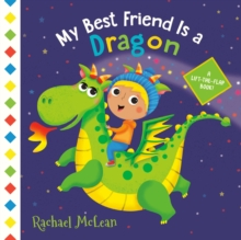 Image for My Best Friend Is a Dragon : A Lift-the-Flap Book