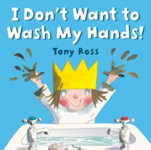 Image for I Don't Want to Wash My Hands!