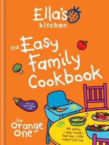 Image for The easy family cookbook  : 100 yummy + easy recipes that big + little eaters will love
