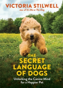 Image for The secret language of dogs  : unlocking the canine mind for a happier pet