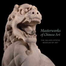 Image for Masterworks of Chinese art  : the Nelson-Atkins Museum of Art