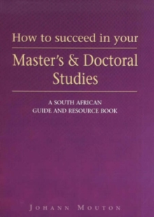 Image for How to Succeed in Your Master's and Doctoral Studies : A South African Guide and Resource Book