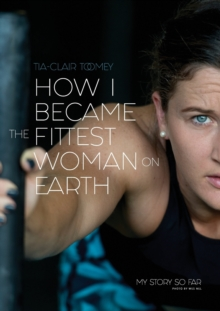 Image for How I Became The Fittest Woman On Earth : My Story So Far