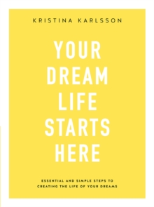 Image for Your dream life starts here  : essential and simple steps to creating the life of your dreams