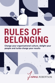 Image for Rules of Belonging : Change your organisational culture, delight your people and turbo charge your results