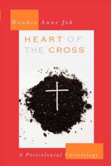 Image for Heart of the Cross : A Postcolonial Christology