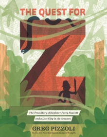 Image for The Quest for Z : The True Story of Explorer Percy Fawcett and a Lost City in the Amazon
