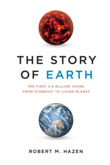 Image for The Story of Earth : The First 4.5 Billion Years, from Stardust to Living Planet