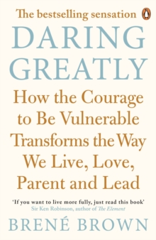 Image for Daring greatly: how the courage to be vulnerable transforms the way we live, love, parent and lead