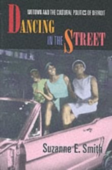 Image for Dancing in the street  : Motown and the cultural politics of Detroit