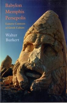 Image for Babylon, Memphis, Persepolis  : eastern contexts of Greek culture
