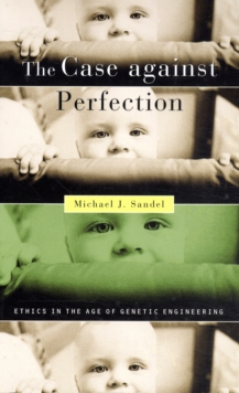 Image for The case against perfection  : ethics in the age of genetic engineering