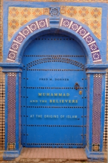 Image for Muhammad and the believers  : at the origins of Islam