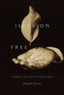 Image for The illusion of free markets  : punishment and the myth of natural order