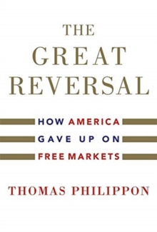 Image for The great reversal  : how America gave up on free markets