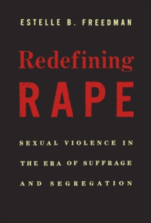 Image for Redefining rape: sexual violence in the era of suffrage and segregation