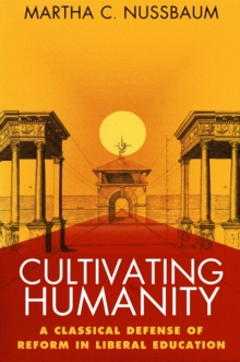 Image for Cultivating humanity: a classical defense of reform in liberal education.