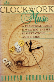 Image for The clockwork muse: a practical guide to writing theses, dissertations, and books.