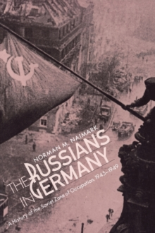 Image for The Russians in Germany  : a history of the Soviet zone of occupation, 1945-1949