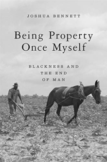 Image for Being Property Once Myself : Blackness and the End of Man