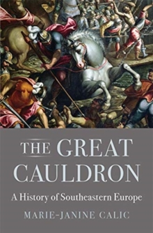 Image for The great cauldron  : a history of southeastern Europe