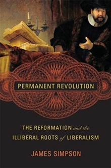 Image for Permanent Revolution : The Reformation and the Illiberal Roots of Liberalism