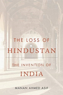 Image for The Loss of Hindustan : The Invention of India