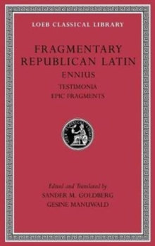 Image for Fragmentary Republican Latin, Volume I : Ennius, Testimonia. Epic Fragments