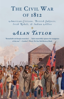 Image for The Civil War of 1812  : American citizens, British subjects, Irish rebels, & Indian allies