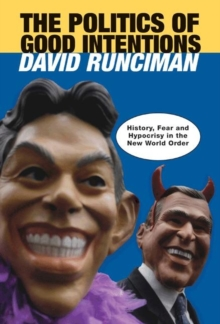 Image for The Politics of Good Intentions : History, Fear and Hypocrisy in the New World Order