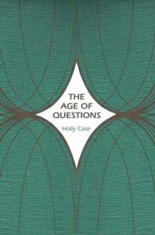 Image for The Age of Questions : Or, A First Attempt at an Aggregate History of the Eastern, Social, Woman, American, Jewish, Polish, Bullion, Tuberculosis, and Many Other Questions over the Nineteenth Century,