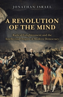 Image for A revolution of the mind  : radical Enlightenment and the intellectual origins of modern democracy