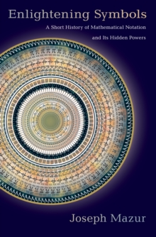 Image for Enlightening symbols  : a short history of mathematical notation and its hidden powers